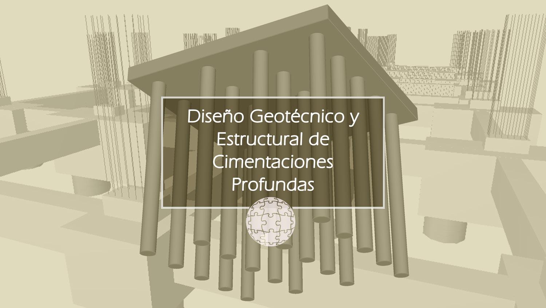 Curso en Diseño Geotécnico y Estructural de Cimentaciones Profundas (Pilotes y Pilas)